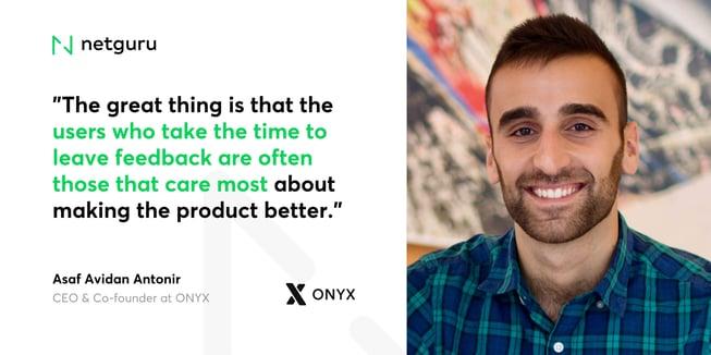 Asaf from Onyx - users leaving feedback