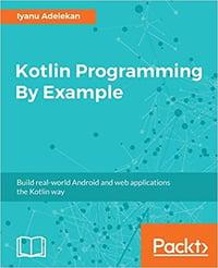 Kotlin Programming by Example Build Real world Android and Web Applications the Kotlin Way