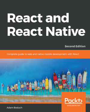 react and react native second edition complete guide to web and native mobile development with react