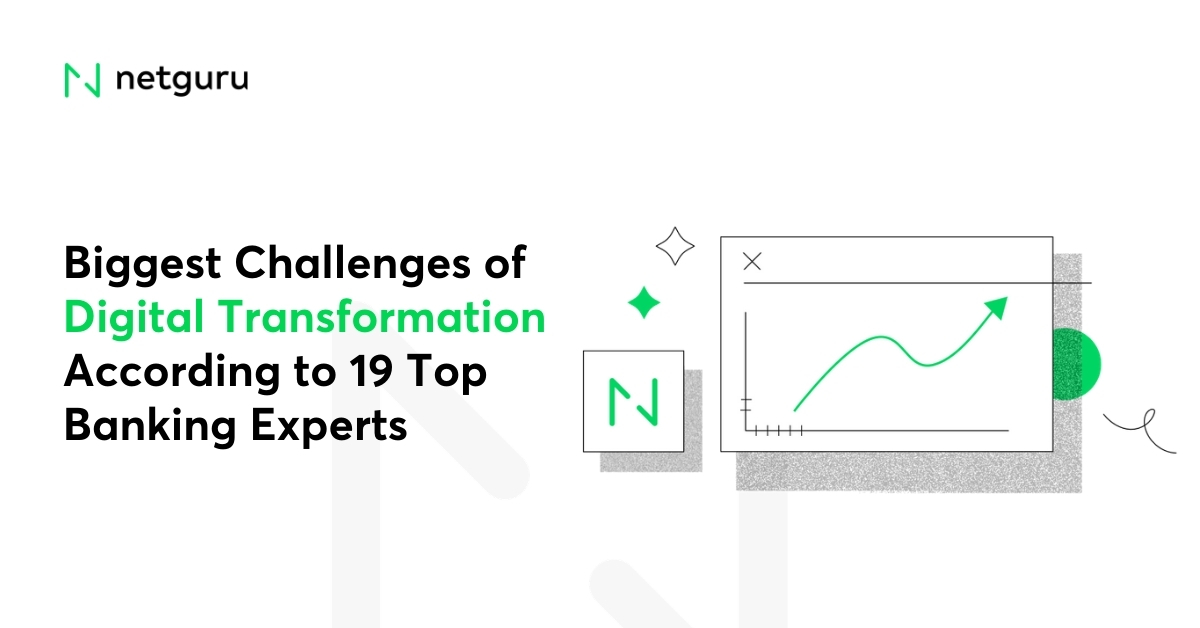 19 Top Banking Experts about the Biggest Challenges of Digital Transformation