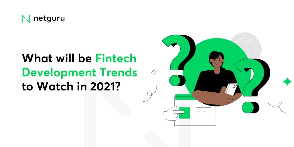 Fintech Development Trends to Watch in 2021 According to Industry Leaders